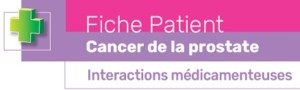 Fiche outil patient cancer prostate interactions medicamenteuses